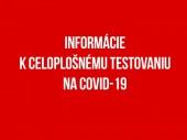 INFORMÁCIE K CELOPLOŠNÉMU TESTOVANIU NA COVID-19